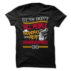 Guns Do Not Kill ᐃ People Grandpas With ...Guns Do Not Kill People Grandpas With ...papa father mama mother mom grandfather grandpa grandma grandmother nana, mimi, pop pop grandchildren grandkid dog cat pet love new hot sister brother