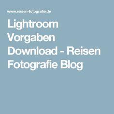 Lightroom Vorgaben Download - Reisen Fotografie Blog