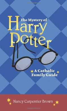 The Mystery of Harry Potter: A Catholic Family Guide by Nancy Carpentier Brown,http://www.amazon.com/dp/1592763987/ref=cm_sw_r_pi_dp_inFitb0WVKAFB9J2