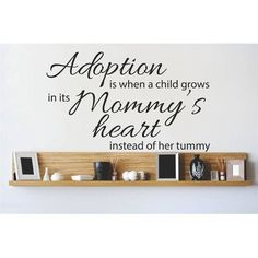 Design With Vinyl Adoption is When a Child Grows In its Mommy's Heart Instead of Her Tummy Wall Decal