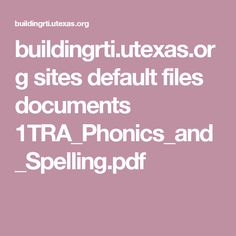 buildingrti.utexas.org sites default files documents 1TRA_Phonics_and_Spelling.pdf