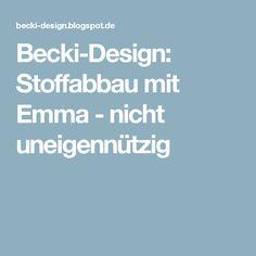 Becki-Design: Stoffabbau mit Emma - nicht uneigennützig