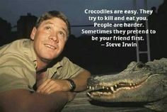 """Stephen Robert """"Steve"""" Irwin February 1962 – 4 September nicknamed """"The Crocodile Hunter"""", was an Australian wildlife exp. Steve Irwin, Great Day Quotes, Some Quotes, Quote Of The Day, Deep Quotes, Crocodile Dundee, Top Tv Shows, That One Friend, Life Advice"""