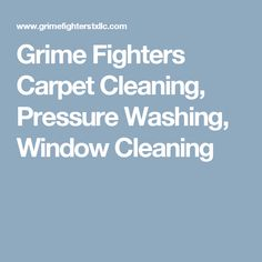 Grime Fighters Carpet Cleaning, Pressure Washing, Window Cleaning