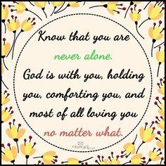 Weet dat je nooit alleen bent. God is bij je. Hij houdt je vast, hij stelt je gerust en troost je. En het meest van alles houdt Hij van jou. Ondanks alles!