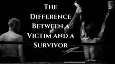 The Difference Between a Victim and a Survivor | Healthy mind. Better life.