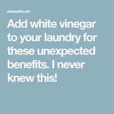 Add white vinegar to your laundry for these unexpected benefits. I never knew this!