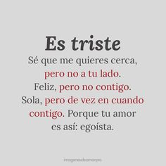 Quotes Crush Feelings Sad Relationships New Ideas Sad Love Quotes, Words Quotes, Best Quotes, Relationship Quotes, Life Quotes, Mexican Quotes, Inspirational Phrases, Little Bit, Ex Quotes