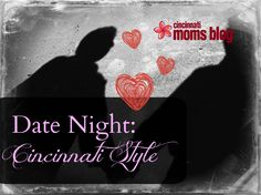 Great Date Nights – Cincinnati Style | Cincinnati Moms Blog