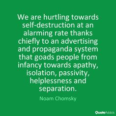 We are hurtling towards self-destruction by Noam Chomsky | Quote ...