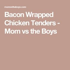 Bacon Wrapped Chicken Tenders - Mom vs the Boys