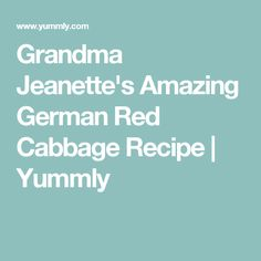 Grandma Jeanette's Amazing German Red Cabbage Recipe | Yummly