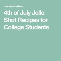 4th of July Jello Shot Recipes for College Students