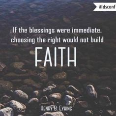 """""""If the blessings were immediate, choosing the right would not build FAITH."""" --Henry B. Gospel Quotes, Lds Quotes, Religious Quotes, Great Quotes, Mormon Quotes, Follow The Prophet, Church Quotes, Church Memes, Spiritual Thoughts"""