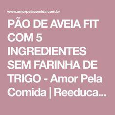 PÃO DE AVEIA FIT COM 5 INGREDIENTES SEM FARINHA DE TRIGO - Amor Pela Comida | Reeducação Alimentar com a Chef Susan Martha