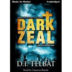 Dark Zeal by D.I. Telbat, read by Cameron Beierle. Audiobook 5 in the COIL Series. Get your copy today on Download or CD/MP3 CD.