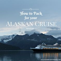 Cruise Chat- How to Pack for Your Alaskan Cruise BayouTravel