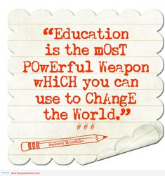 """Education is the most powerful weapon which you can use to change the world."" - Nelson Mandela"