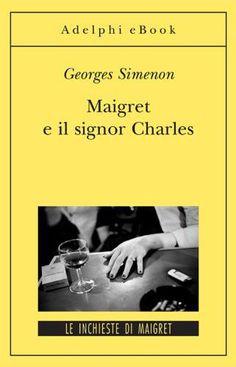 Maigret e il Signor Charles - Georges Simenon