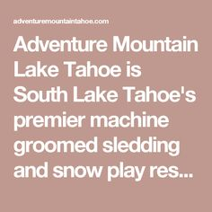 Adventure Mountain Lake Tahoe is South Lake Tahoe's premier machine groomed sledding and snow play resort
