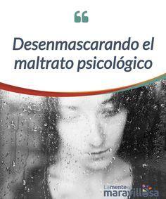 """Desenmascarando el maltrato psicológico Un #testimonio de una chica, que poco a poco se #sumergió en las garras del maltrato #psicológico sin apenas percibirlo, hasta que """"casi"""" fue demasiado tarde. #Emociones"""