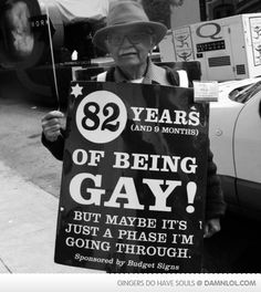 support gay rights. 82 years of being gay! but maybe it's just a phase I'm going through. Pompeii, I Smile, Make Me Smile, Faith In Humanity, Gay Pride, Bisexual Pride, Pride Flag, That Way, Laugh Out Loud