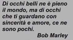 Parole e ispirazione - Bob Marley - De ojos hermosos está lleno el mundo, pero de ojos que te miran con sinceridad y amor, hay unos pocos.