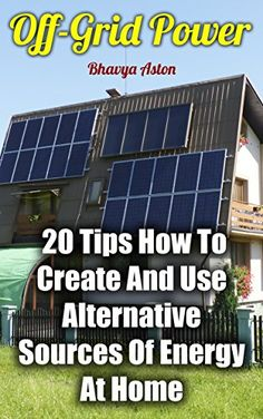 Free Kindle Book - Off-Grid Power: 20 Tips How To Create And Use Alternative Sources Of Energy At Home Solar Energy System, Solar Power, Wind Power, Homestead Survival, Survival Prepping, Alternative Energie, Alternative Energy Sources, Solar Projects, Off The Grid