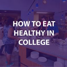 How to eat healthy in college - Our tips from our staff nutritionist.