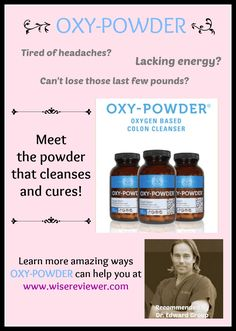 Oxy-powder is the powder that cleanses!  Learn about all the benefits of a natural colon cleanse by reading this review.  These statements have not been evaluated by the Food and Drug Administration. These products are not intended to diagnose, treat, cure, or prevent any disease.