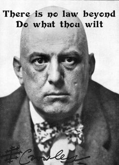 "Aleister Crowley ""I have never grown out of the infantile belief that the universe was made for me to suck."""