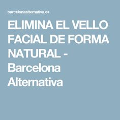 ELIMINA EL VELLO FACIAL DE FORMA NATURAL - Barcelona Alternativa