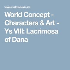 World Concept - Characters & Art - Ys VIII: Lacrimosa of Dana