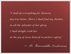 """""""I shall do everything for Heaven, my true home. There I shall find my Mother in all the splendor of her glory. I shall delight with her in the joy of Jesus himself in perfect safety. St Catherine Of Siena, True Homes, Our Lady Of Lourdes, Catholic Saints, Do Everything, Encouragement, Safety, Heaven, Faith"""