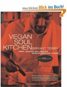Vegan Soul Kitchen: Fresh, Healthy, and Creative African American Cuisine: Amazon.de: Bryant Terry: Englische Bücher