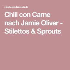 Chili con Carne nach Jamie Oliver - Stilettos & Sprouts
