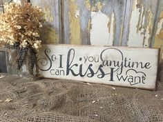 So I can kiss you anytime I want quote sign wedding decor photo prop home decor https://www.etsy.com/ca/listing/252583699/6x18-so-i-can-kiss-you-anytime-i-want
