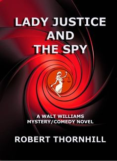 Check Out This Featured Mystery Book - Lady Justice and the Spy by Robert Thornhill http://awesomebookpromotion.com/lady-justice-and-the-spy-by-robert-thornhill/