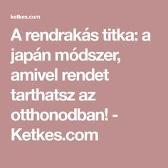 A rendrakás titka: a japán módszer, amivel rendet tarthatsz az otthonodban! - Ketkes.com Konmari, Japan Fashion, Helpful Hints, Life Hacks, Household, Sweet Home, Cleaning, Home Decor, Gardening