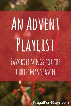 An Advent Playlist for Families - Favorite Christmas songs that focus on the birth of Christ.