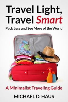 Travel Light, Travel Smart: Pack Less and See More of the World (A Minimalist Traveling Guide) by Michael D. Haus http://www.amazon.com/dp/B00BF5XLDW/ref=cm_sw_r_pi_dp_nE1Ivb1BFDMP4