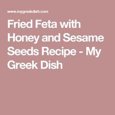 Fried Feta with Honey and Sesame Seeds Recipe - My Greek Dish