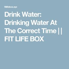 Drink Water: Drinking Water At The Correct Time | | FIT LIFE BOX