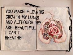 Ты создаешь цветы в моих легких. Они красивые. Но я не могу дышать.