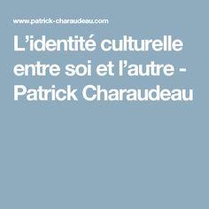 L'identité culturelle entre soi et l'autre - Patrick Charaudeau