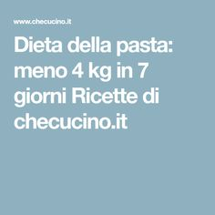 Dieta della pasta: meno 4 kg in 7 giorni Ricette di checucino.it