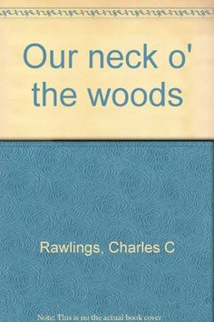 Our neck o' the woods by Charles C Rawlings