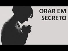 orar em secreto: https://www.youtube.com/watch?v=BIlouze2Sw0