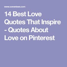 14 Best Love Quotes That Inspire - Quotes About Love on Pinterest