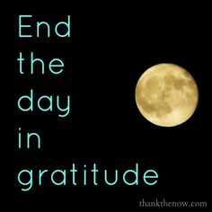 Good Night, End the Day in Gratitude End Of Day Quotes, Quotes To Live By, Free Your Mind, Attitude Of Gratitude, Practice Gratitude, Gratitude Quotes, Grateful Heart, Positive Thoughts, Positive Sayings